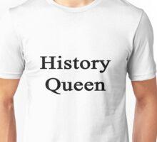 History Queen  Unisex T-Shirt