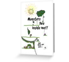 Monsters live inside me!! Greeting Card