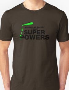 """Screw """"Lab Safety"""" I Want Superpowers T-shirt Unisex T-Shirt"""
