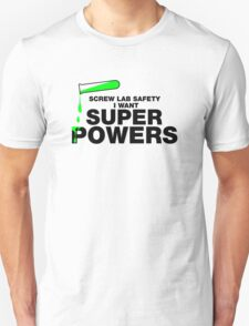 """Screw """"Lab Safety"""" I Want Superpowers T-shirt T-Shirt"""