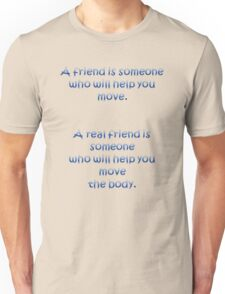 A Friend Will Help You Move: A Real Friend Will Help You Move The Body Unisex T-Shirt
