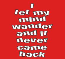I Let My Mind Wander And It Never Came Back Unisex T-Shirt
