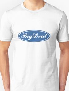 Big Deal - Ford Style T-Shirt