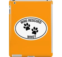 WHO RESCUED WHO? iPad Case/Skin