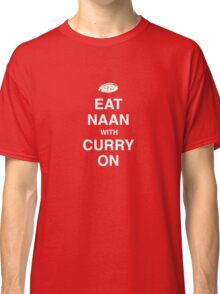 Eat Naan with Curry On - Slogan Tee Classic T-Shirt