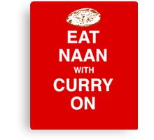 Eat Naan with Curry On - Slogan Tee Canvas Print