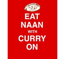 Eat Naan with Curry On - Slogan Tee Photographic Print