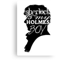 Sherlock is my Holmes Boy Canvas Print