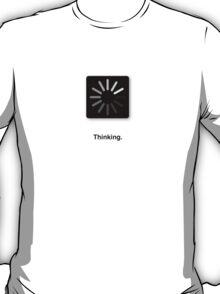 Thinking. T-Shirt