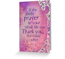 If the Only Prayer... Greeting Card