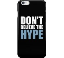 Don't Believe the Hype iPhone Case/Skin