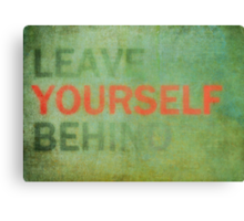 Leave Yourself Behind Canvas Print