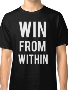 WIN FROM WITHIN... Classic T-Shirt