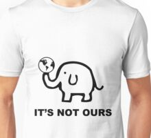 Not just ours Unisex T-Shirt