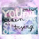 You Only Fail When You Stop Trying by Kendra Kantor