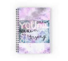You Only Fail When You Stop Trying Spiral Notebook
