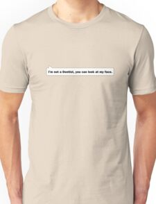 I'm not a Dentist, you can look at my face. Unisex T-Shirt