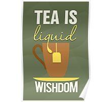 Tea is liquid wishdom Poster