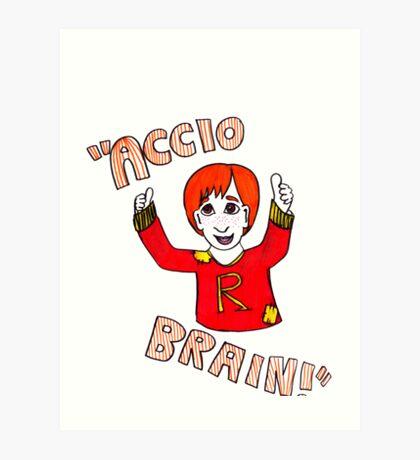 Accio Brain! -Ron Weasley Art Print