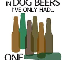 In DOG BEERS I've only had ONE by LoPowDesign