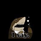 """I say"" Fancy Shark by KarterRhys"