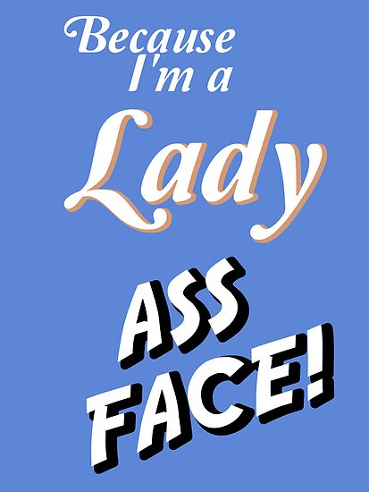 Because I'm a LADY by nimbusnought