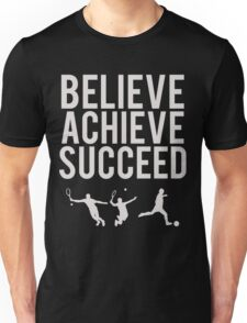 Believe, Achieve, Succeed. Unisex T-Shirt