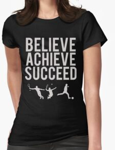 Believe, Achieve, Succeed. Womens Fitted T-Shirt