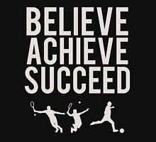 Believe, Achieve, Succeed. Unisex T-Shirt