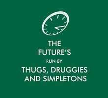 Thugs, Druggies and Simpletons Unisex T-Shirt