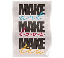 make art, make love, make tea Poster