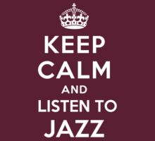 Keep Calm and listen to Jazz by Yiannis  Telemachou