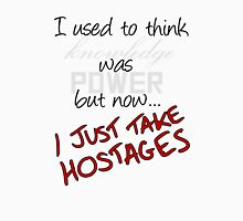 Just Take Hostages Unisex T-Shirt