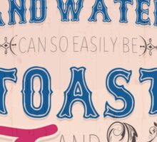 Bread and water can so easily be toast and tea Sticker