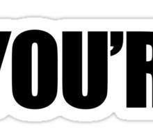 *YOU'RE Sticker