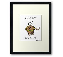 A PIE RAT LIFE FOR ME Framed Print