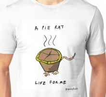 A PIE RAT LIFE FOR ME Unisex T-Shirt