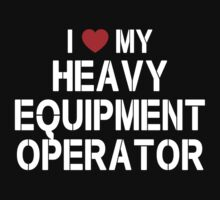 I Love My Heavy Equipment Operator - Tshirts & Accessories by custom333