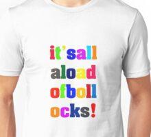 it's all a load of bollocks! Unisex T-Shirt