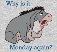 Why is it Monday again? by JcDesign