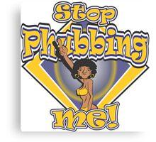 Stop Phubbing Me! Canvas Print