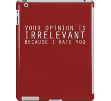 Your Opinion Is Irrelevant iPad Case/Skin
