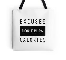 Excuses Don't Burn Calories Gym Fitness Tote Bag