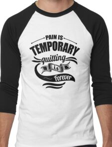 Pain Is Temporary Quitting Is Forever Gym Men's Baseball ¾ T-Shirt