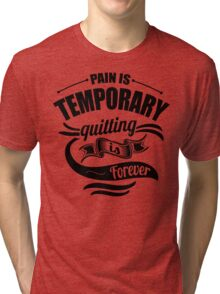 Pain Is Temporary Quitting Is Forever Gym Tri-blend T-Shirt