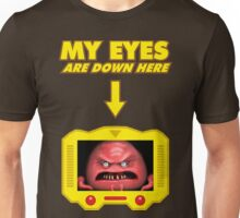 My eyes are down here! Unisex T-Shirt