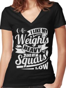 I Like My Weights Heavy & My Squats Low Gym Fitness Women's Fitted V-Neck T-Shirt