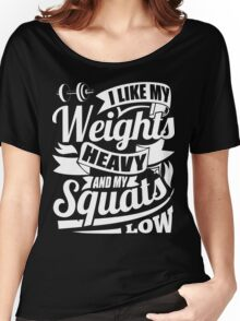 I Like My Weights Heavy & My Squats Low Gym Fitness Women's Relaxed Fit T-Shirt
