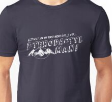 On My First Night, I was... Pterodactyl Man! (White Distressed) Unisex T-Shirt