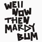Mardy Bum by haigemma